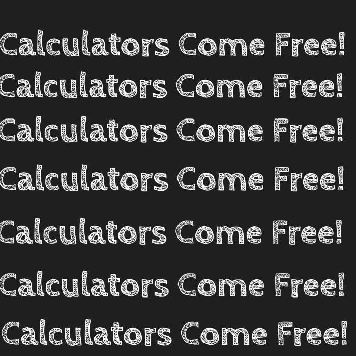 Calculators Come Free!