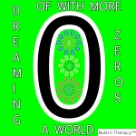 Dreaming Of A World With More Zeros