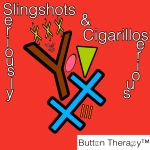 Slingshots and Cigarellos
