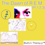 The Dawn of R.E.M (Pt.1,2,3)