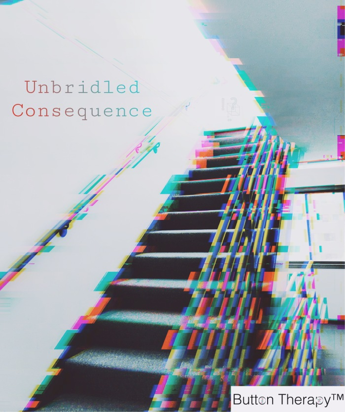 UNBRIDLED CONSEQUENCE