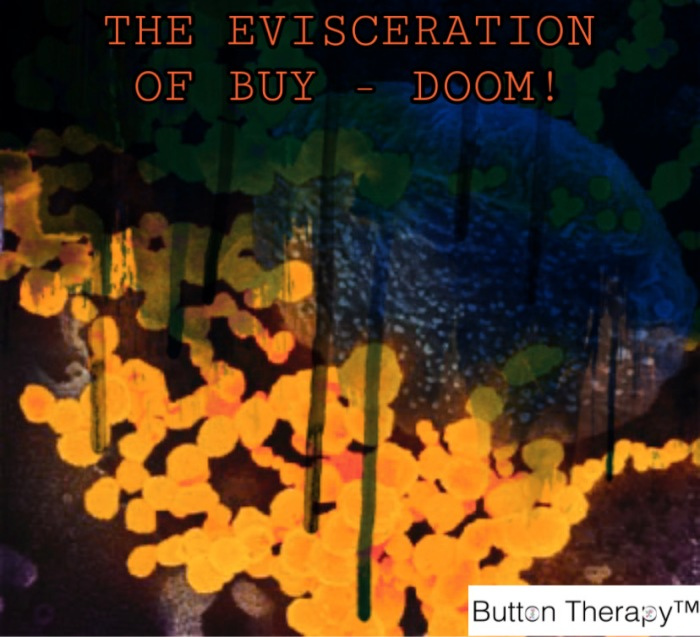 THE EVISCERATION OF BUY – DOOM!