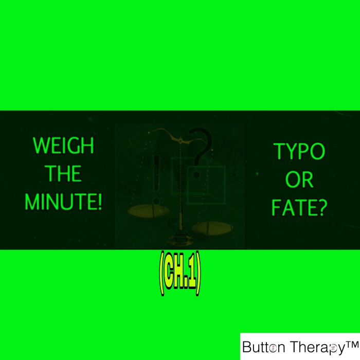 WEIGH THE MINUTE! TYPO OR FATE?(CH.1)