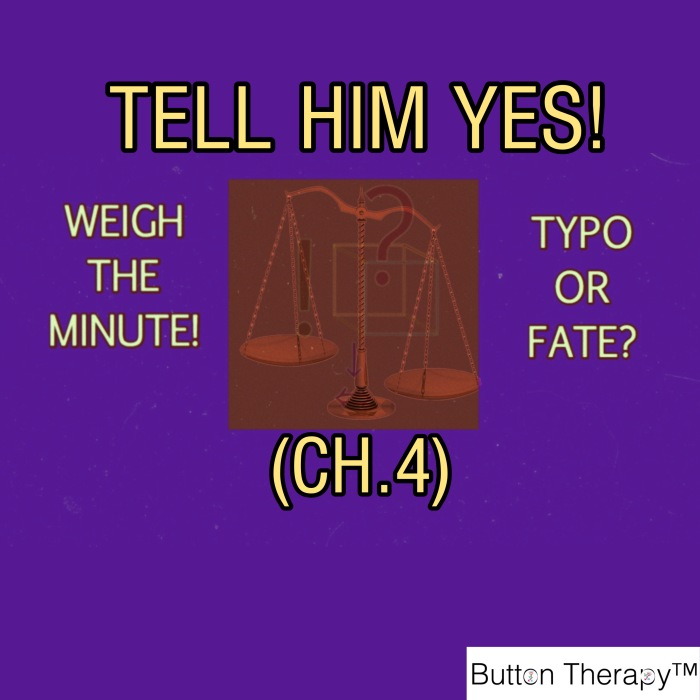 WEIGH THE MINUTE! TYPO OR FATE? (CH.4 : TELL HIMYES)